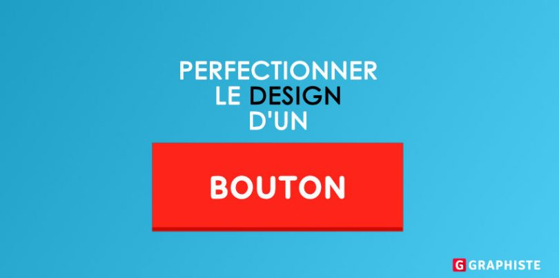 Perfectionner le design d'un bouton