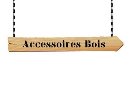 Accessoires Bois
