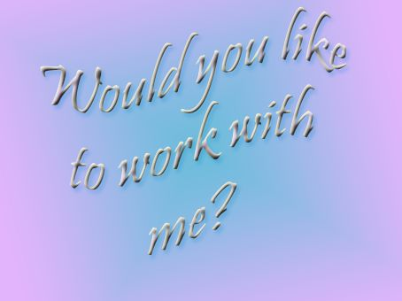 Would you like to work with me ?