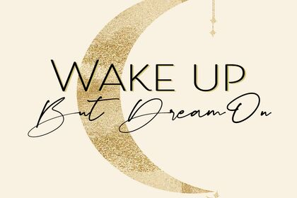 """Citation """"WAKE UP BUT DREAM ON"""""""